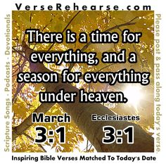 March 1st (3:1) Ecclesiastes 3:1 There is a time for everything, and a season for every activity under the heavens: