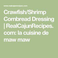 Crawfish/Shrimp Cornbread Dressing | RealCajunRecipes.com: la cuisine de maw maw