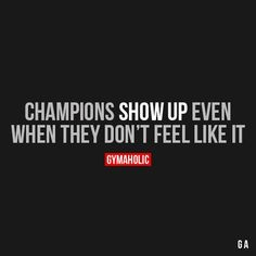 Champions Show Up Even