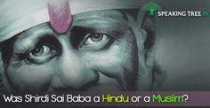 Was Shirdi Sai Baba a Hindu or a Muslim?