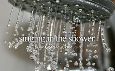 i'd like singing along to a song on the radio while i'm in the shower....would be fun