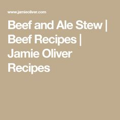 Beef and Ale Stew | Beef Recipes | Jamie Oliver Recipes