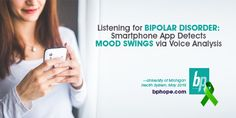 Listening to Bipolar Disorder: Smartphone App Detects Mood Swings via Voice Analysis http://www.bphope.com/listening-to-bipolar-disorder-smartphone-app-detects-mood-swings-via-voice-analysis/