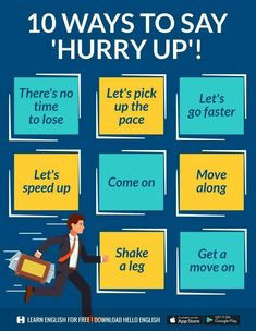 10 ways to say Hurry up!