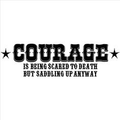 Courage Is Being Scared to Death but Saddling up Anyway wall sayings vinyl lettering home decor decal stickers quotes appliques cowboy western horse # Western Quotes, Cowboy Quotes, Cowgirl Quote, Horse Quotes, Country Quotes, Country Life, Horse Sayings, Equestrian Quotes, Wall Quotes