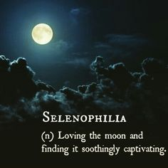 Selenophilia (n.) Loving the moon and finding it soothingly captivating