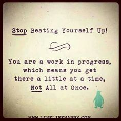 You are a work in progress. Give yourself time. #motivation