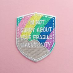 Im Not Sorry About Your Fragile Masculinity Iron On Patch - Embroidered Patch - Feminist Patch - Feminist Killjoy Accessories by fairycakes on Etsy https://www.etsy.com/listing/268458657/im-not-sorry-about-your-fragile