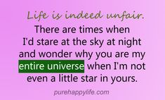 #quotes more on purehappylife.com - Life is indeed unfair. There are times when I'd stare at the sky at night and wonder why…