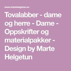 Tovalabber - dame og herre - Dame - Oppskrifter og materialpakker - Design by Marte Helgetun