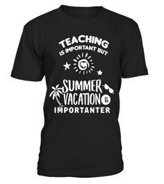 Teacher Shirts Summer Vacation Is Importanter Shirt Funny - Limited Edition
