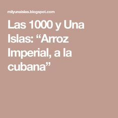 "Las 1000 y Una Islas: ""Arroz Imperial, a la cubana"" Arroz Imperial, Facebook Book, Cuban Recipes, Food, Salsa Chicken, Delicious Food, Whole Chickens, Islands, Recipes"