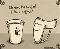 Coffee Humor   Could be a lot worse!   From Funny Technology on Google+