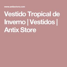 Vestido Tropical de Inverno   Vestidos   Antix Store
