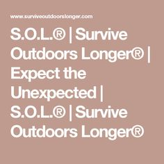 S.O.L.® | Survive Outdoors Longer® | Expect the Unexpected | S.O.L.® | Survive Outdoors Longer®