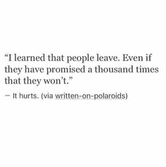 people leave. even if they promised they wouldn't.