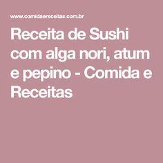Receita de Sushi com alga nori, atum e pepino - Comida e Receitas