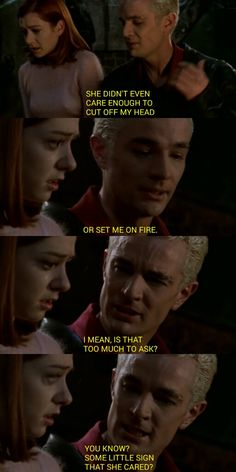 """Some little sign she cared"" - Spike going on about Drew to Willow...Poor Spike - Buffy the Vampire Slayer"