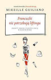 Francuzki nie potrzebują liftingu. Sekrety piękna i radości życia w każdym wieku-Guiliano Mireille