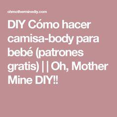 DIY Cómo hacer camisa-body para bebé (patrones gratis) | | Oh, Mother Mine DIY!!