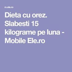 Dieta cu orez. Slabesti 15 kilograme pe luna - Mobile Ele.ro Sports Food, Zumba, Metabolism, Good To Know, Health Benefits, Health Fitness, Healing, Weight Loss, Mood