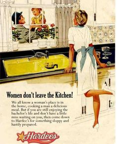 """Of course. How could we not run into the """"Women don't leave the kitchen!"""" kind of ad. Even fast food chains had sexist ads coming out. No one could resist the kitchen stereotype."""