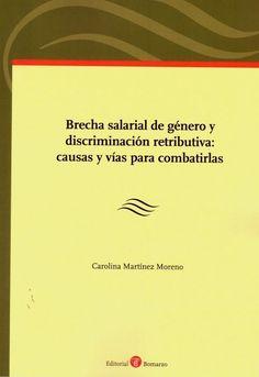 Brecha salarial de género y discriminación retributiva : causas y vías para combatirlas / Carolina Martínez Moreno. Bomarzo, 2019 Social Science, Law