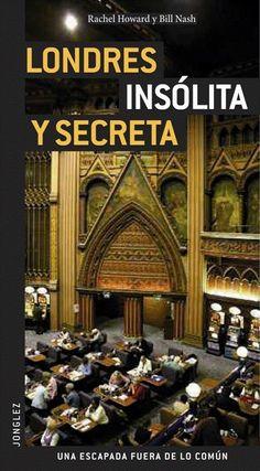Londres insólita y secreta / Rachel Howard, Bill Nash ; fotos Stéphanie Rivoal, Jorge Monedero