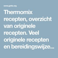 Thermomix recepten, overzicht van originele recepten. Veel originele recepten en bereidingswijze vind je op gette.org. Low Gi Foods, Eat, Tips, Thermomix, Counseling