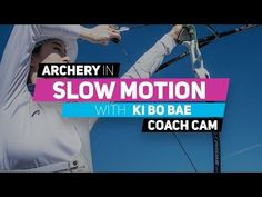 Archery in slow motion S01E010 BONUS: Ki Bo Bae (Coach Cam) - YouTube