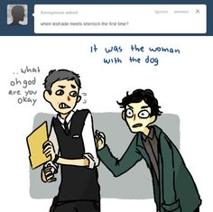 When Lestrade meets Sherlock for the first time...