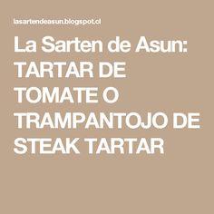 La Sarten de Asun: TARTAR DE TOMATE O TRAMPANTOJO DE STEAK TARTAR