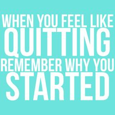 When you feel like QUITTING remember why you STARTED #motivation #running #quotes