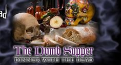 The Dumb Supper: Dinner With the Dead on October 27, 2013!