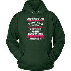 Certified Public Accountant- You can't buy happiness but you can become a Certified Public Accountant and that's pretty much the same thing- Profession Shirt