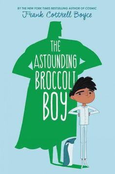 The Astounding Broccoli Boy / by Frank Cottrell Boyce---My son laughed so much and couldn't put this book down.