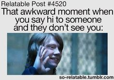 Realable Post #4520 ~ That awkward moment when you say hi to someone and they don't see you. ✪