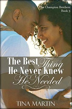 The Best Thing He Never Knew He Needed (The Champion Brothers Book 3) - Kindle edition by Tina Martin. Literature & Fiction Kindle eBooks @ Amazon.com.