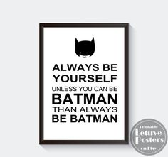 ALWAYS BE YOURSELF UNLESS YOU CAN BE BATMAN, THAN BE BATMAN Black and White Quote on Printable Poster. More Nursery wall art like this available on Etsy by LetuvePosters