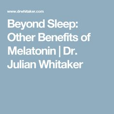Beyond Sleep: Other Benefits of Melatonin | Dr. Julian Whitaker