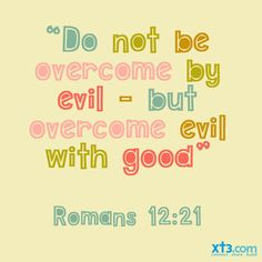 "Today's insight from Holy Scripture: ""Do not be overcome by evil, but overcome evil with good"" (Romans 12:21) #Bible #Scripture #Jesus #Christian #Catholic #Inspiration"