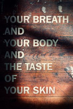 you breath | your body and the taste | restart my heart