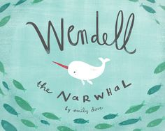 Wendell the Narwhal - Emily Dove