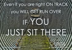 Even if you are right on track, you will get run over if you just sit there. Share a ♥ LUV KiCK via TimeToKickBuTs.com