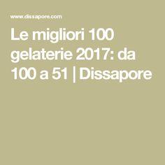 Le migliori 100 gelaterie 2017: da 100 a 51 | Dissapore