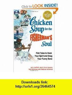 Chicken Soup for the Fishermans Soul Fish Tales to Hook Your Spirit and Snag Your Funny Bone (Chicken Soup for the Soul) (9780757301452) Jack Canfield, Mark Victor Hansen, Ken McKowen, Dahlynn McKowen , ISBN-10: 0757301452  , ISBN-13: 978-0757301452 ,  , tutorials , pdf , ebook , torrent , downloads , rapidshare , filesonic , hotfile , megaupload , fileserve