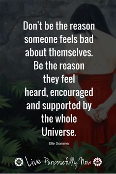 Be the reason people feel good about themselves dear ones.
