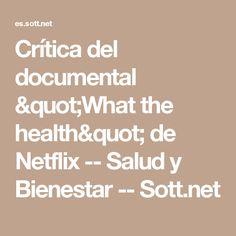 "Crítica del documental ""What the health"" de Netflix -- Salud y Bienestar -- Sott.net"