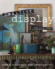Creative Display: Inspiring Ideas to Make Every Surface Beautiful by Geraldine James