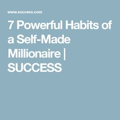 7 Powerful Habits of a Self-Made Millionaire | SUCCESS